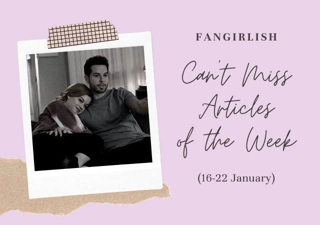 5 Can't Miss Fangirlish Articles of the Week (16-22 January)