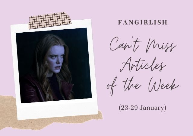 5 Can't Miss Fangirlish Articles of the Week (23-29 January)