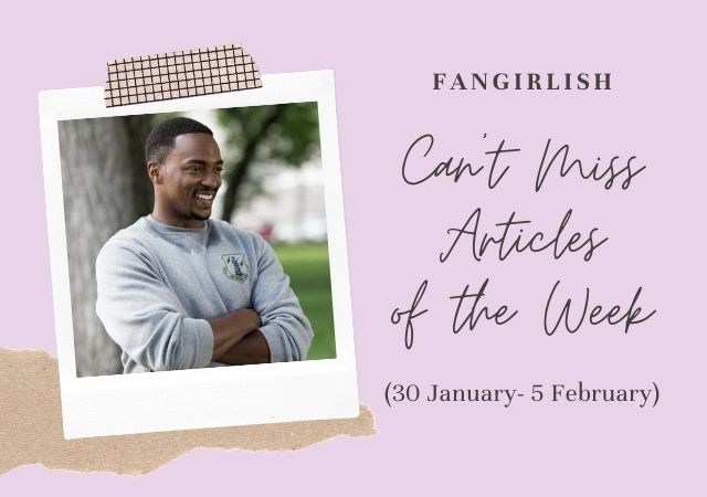 5 Can't Miss Fangirlish Articles of the Week (30 January- 5 February)