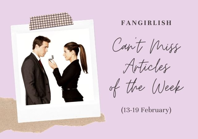 5 Can't Miss Fangirlish Articles of the Week (13-19 February)