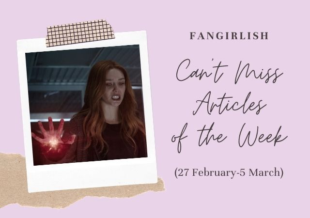 5 Can't Miss Fangirlish Articles of the Week (27 February-5 March)