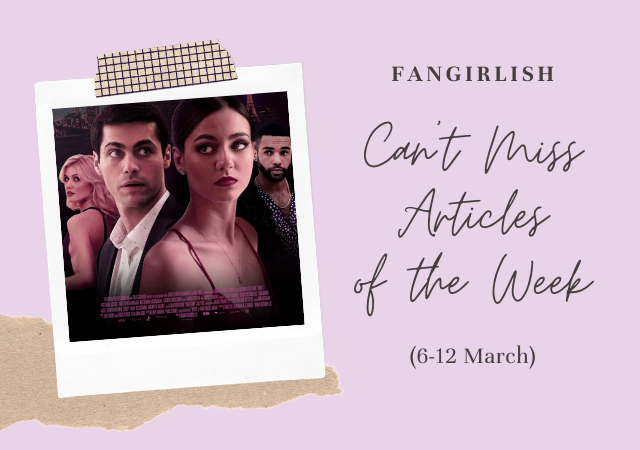 5 Can't Miss Fangirlish Articles of the Week (6-12 March)